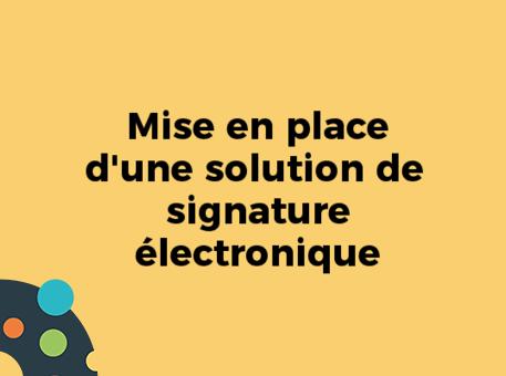 Mise en place d'une solution de signature électronique