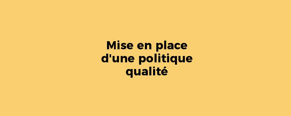 Mise en place d'une politique qualité
